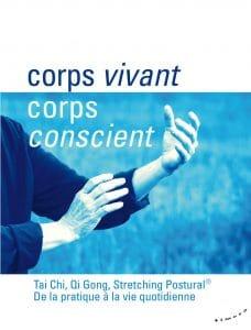 Corps Vivant Corps Conscient - Le livre - Tai Chi Qi Gong Stretching Postural De la pratique à la vie quotidienne